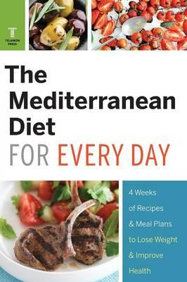 Mediterranean Diet for Every Day : 4 Weeks of Recipes & Meal Plans to Lose Weight
