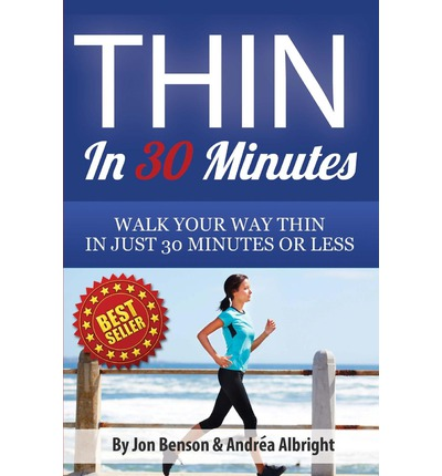 Thin in 30 Minutes : Walk Your Way Thin in Just 30 Minutes or Less