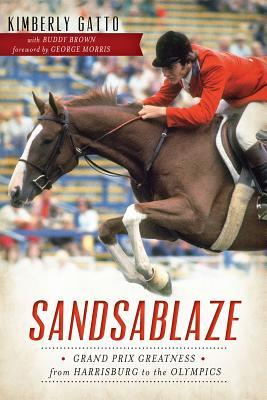 Sandsablaze : Grand Prix Greatness from Harrisburg to the Olympics