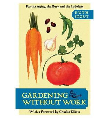 Gardening Without Work : For the Aging, the Busy, and the Indolent