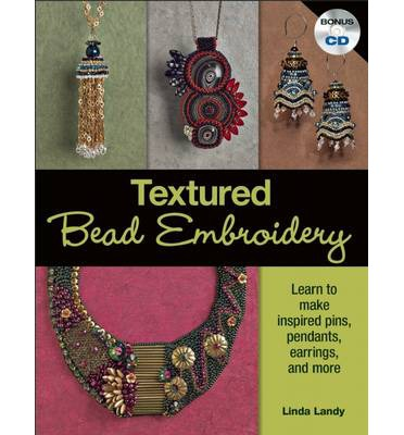 Textured Bead Embroidery : Learn to Make Inspired Pins, Pendants, Earrings, and More