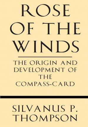 Rose of the Winds : The Origin and Development of the Compass-Card
