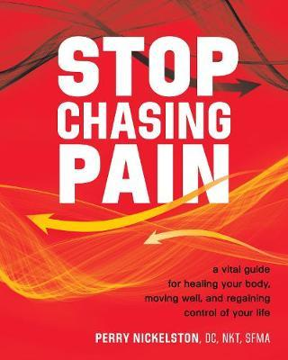 Stop Chasing Pain : A Vital Guide for Healing Your Body, Moving Well, and Regaining Control of Your Life