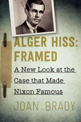 Alger Hiss: Framed : A New Look at the Case That Made Nixon Famous