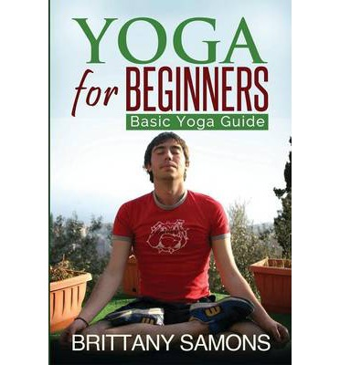 Yoga for Beginners : Basic Yoga Guide