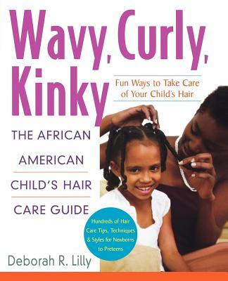 Wavy, Curly, Kinky : The African American Child's Hair Care Guide