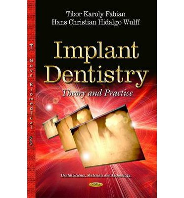 Implant Dentistry : Theory and Practice