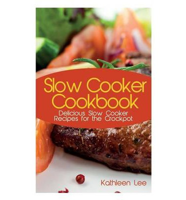 Slow Cooker Cookbook : Delicious Slow Cooker Recipes for the Crockpot