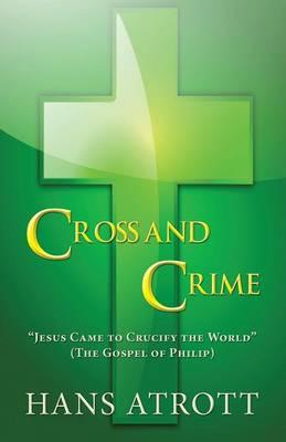 Cross and crime quot jesus came to crucify the world quot the gospel of