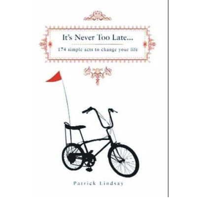 It's Never Too Late: 174 Simple Acts to Change Your Life