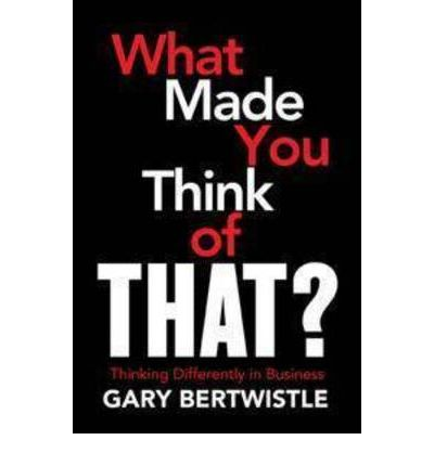 What Made You Think of That? : Thinking Differently in Business