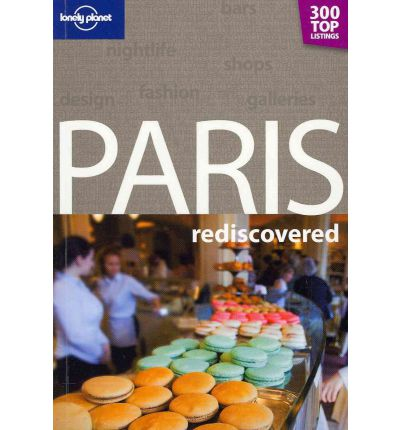 Lonely Planet Paris Rediscovered