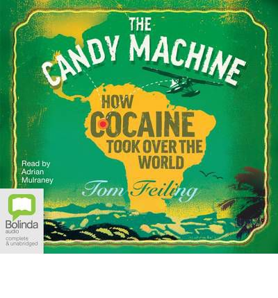 The Candy Machine: : How Cocaine Took Over the World (MP3)