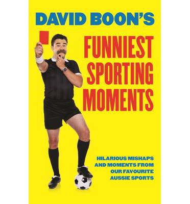 David Boon's Funniest Sporting Moments : Hilarious Mishaps and Moments from Our Favourite Aussie Sports