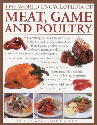 The World Encyclopedia of Meat, Game and Poultry : How to Prepare and Cook Every Type of Meat with Illustrated Techniques and 100 Step-by-step Recipes