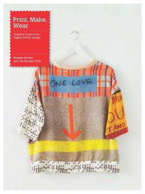 Print, Make, Wear : Creative Projects for Digital Textile Design