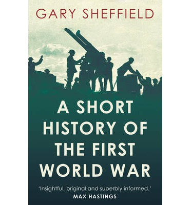 "a short history of the first world war This serious, compact survey of the war's history stands out as the most well- informed,  the first world war was a truly global conflict from the start, with  many of the most decisive  ""quite simply the best short history of the war in print ."