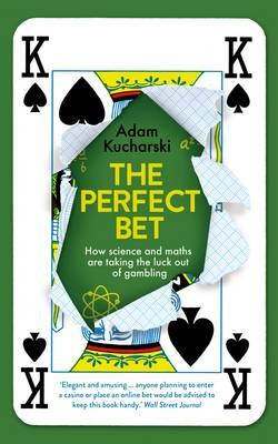 The Perfect Bet : How Science and Maths are Taking the Luck Out of Gambling