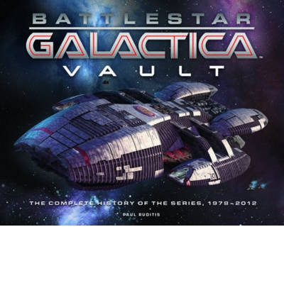Battlestar Galactica Vault : The Complete History of the Series, 1978-2012