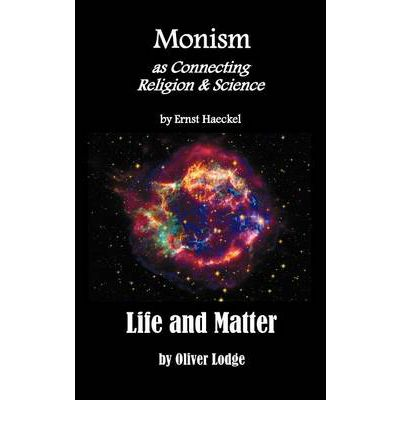 "Monism as Connecting Religion and Science, and Life and Matter (a Criticism of Professor Haeckel's ""Riddle of the Universe"")"