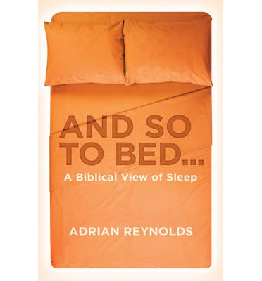 And So to Bed... : A Biblical View of Sleep