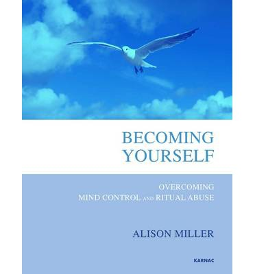 Becoming Yourself : Overcoming Mind Control and Ritual Abuse
