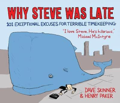 Why Steve Was Late : 101 Exceptional Excuses for Terrible Timekeeping