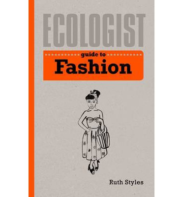 Ecologist Guide To Fashion Ruth Styles 9781782400554