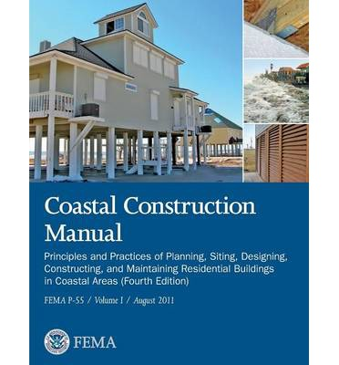 Coastal Construction Manual Volume 1 : Principles and Practices of Planning, Siting, Designing, Constructing, and Maintaining Residential Buildings in