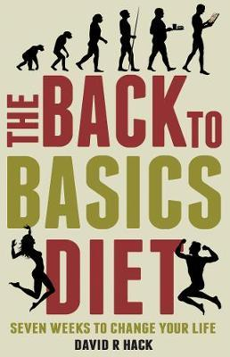 The Back to Basics Diet : Seven Weeks to Change Your Life