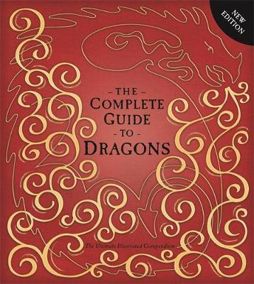 The Complete Guide to Dragons: The Ultimate Illustrated Compendium