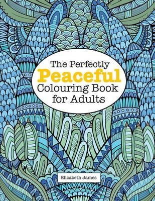 The Perfectly Peaceful Colouring Book for Adults