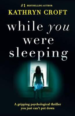 While You Were Sleeping : A Gripping Psychological Thriller You Just Can't Put Down