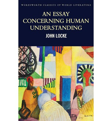 an essay in human understanding by john locke Study guide for an essay concerning human understanding an essay concerning human understanding study guide contains a biography of john locke, literature essays, quiz questions, major.