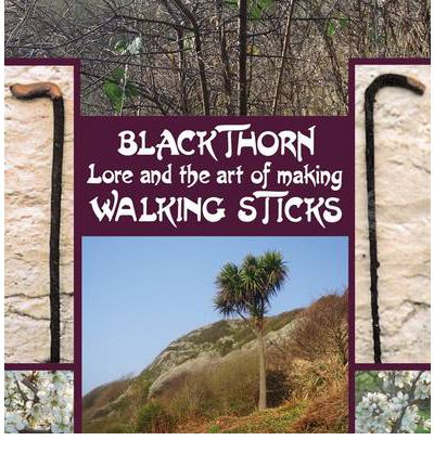 Blackthorn Lore and the Art of Making Walking Sticks