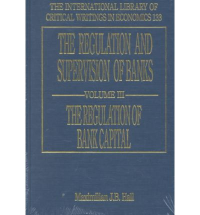 The Regulation and Supervision of Banks: Regulation of Bank Capital v. 3