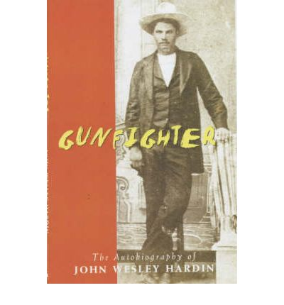 Real book download pdf Gunfighter : An Autobiography 1840680385 by John Wesley Hardin (Italian Edition) PDF