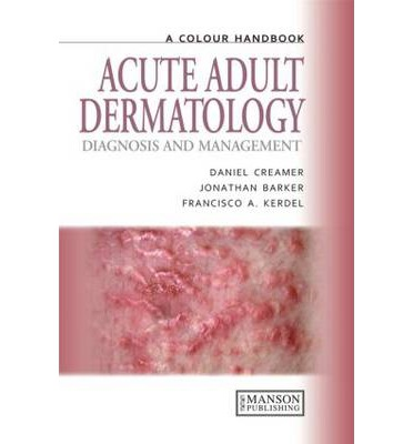 Acute Adult Dermatology : Diagnosis and Management: A Colour Handbook