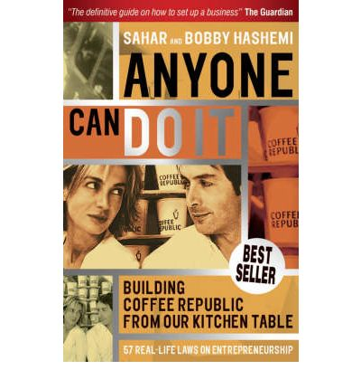 Anyone Can Do it : Building Coffee Republic from Our Kitchen Table - 57 Real Life Laws on Entrepreneurship