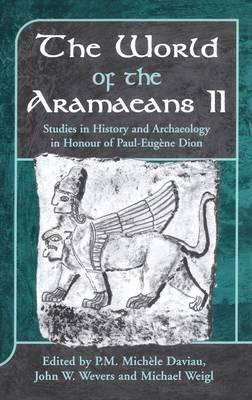 The World of the Aramaeans: Studies in History and Archaeology in Honor of Paul-Eugene Dion v. 2