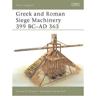 Greek and Roman Siege Machinery 399 BC-AD 363