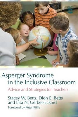 Asperger Syndrome in the Inclusive Classroom : Advice and Strategies for Teachers