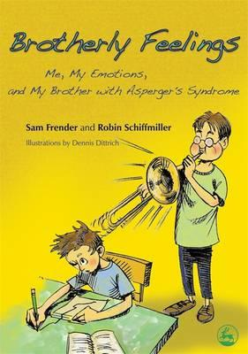 Brotherly Feelings : Me, My Emotions, and My Brother with Asperger's Syndrome