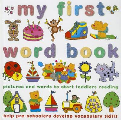 My First Word Book : Pictures and Words to Start Toddlers Reading and to Help Pre-schoolers Develop Vocabulary Skills