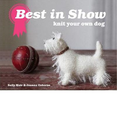 Best In Show Knit Your Own Dog Sally Muir