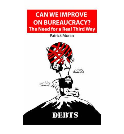 Can We Improve on Bureaucracy? the Need for a Real Third Way : Debts