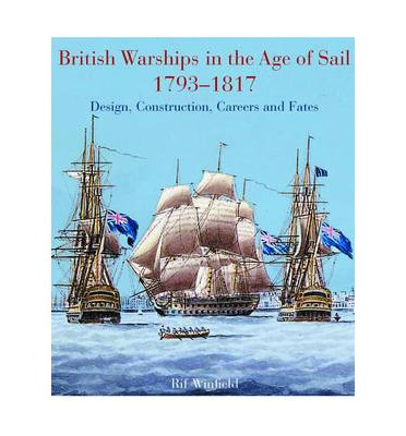 British Warships in the Age of Sail 1793-1817 : Design, Construction, Careers and Fates