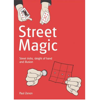 Street Magic : Street Tricks, Sleight of Hand and Illusion