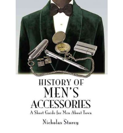 History of Men's Accessories : A Short Guide for Men About Town