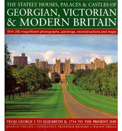 The Stately Houses, Palaces and Castles of Georgian, Victorian and Modern Britain